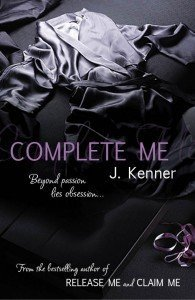 Complete Me by J. Kenner UK edition
